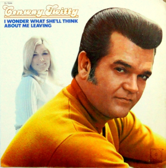 conway-twitty-i-wonder-what-shell-think-about-me-leaving