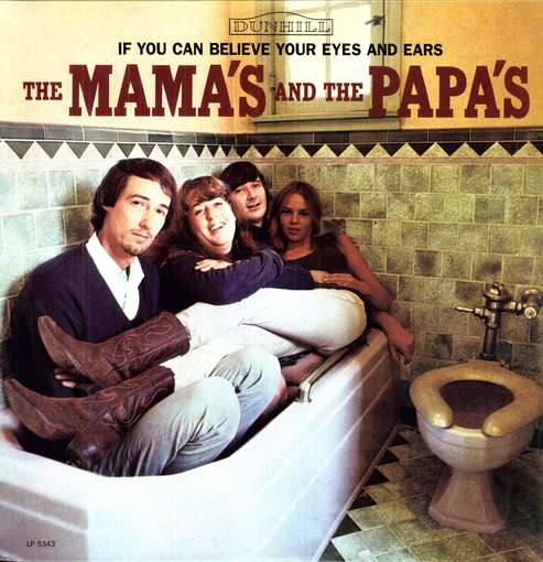 The Mama's And The Papa's: If You Can Believe Your Eyes And Ears