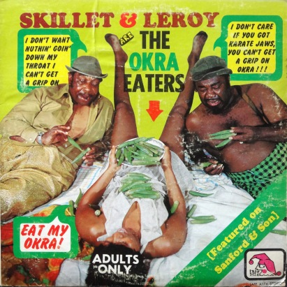 Skillet and Leroy Okra Eaters